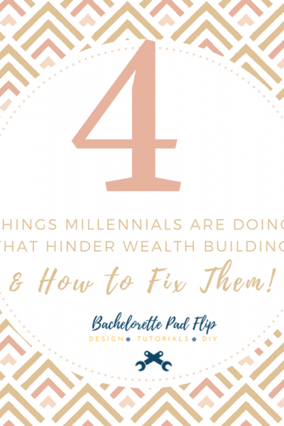 4 Things Millennials are Doing Now That Hinder Wealth Building (And How to Fix Them!)