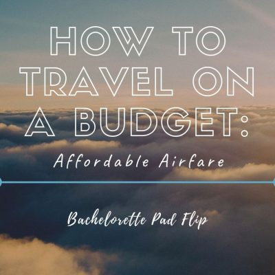How To Travel On A Budget: Finding Affordable Airfare