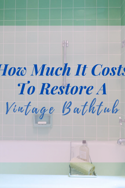 How Much It Costs To Restore A Vintage Bathtub
