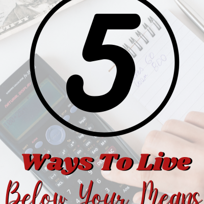 5 Ways To Live Below Your Means