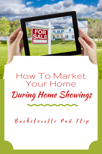 How To Market Your Home During Home Showings